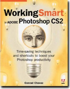Working Smart in Adobe Photoshop CS2 by Conrad Chavez